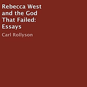 Rebecca West and the God That Failed: Essays (       ungekürzt) von Carl Rollyson Gesprochen von: John Stamper