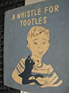A Whistle For Tootles by Rose D. Friedman
