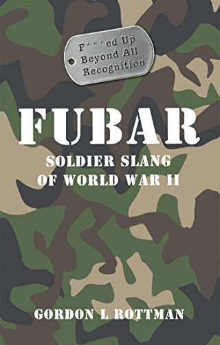 FUBAR F***ed Up Beyond All Recognition: Soldier Slang of World War II (General Military) by Gordon L. Rottman (2009-10-20)