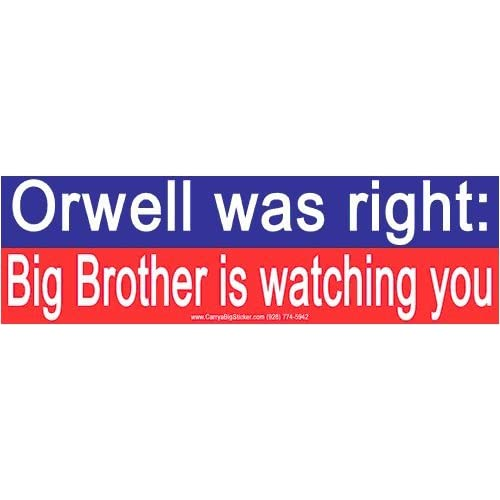 Bumper Sticker: Orwell is right: Big Brother is watching you