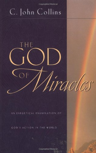 The God of Miracles: An Exegetical Examination of God's Action in the World, C. John Collins