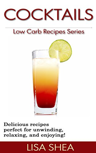 Cocktails - Low Carb Recipes (Low Carb Reference Book 13) by Lisa Shea