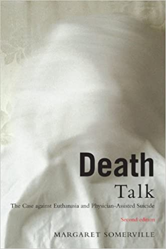 Death Talk, Second Edition: The Case Against Euthanasia and Physician-Assisted Suicide written by Margaret A. Somerville