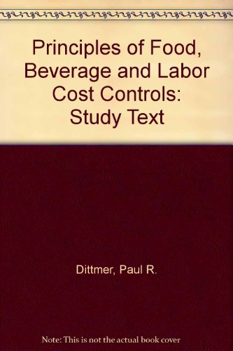 Principles of Food, Beverage and Labor Cost Controls: Study Text