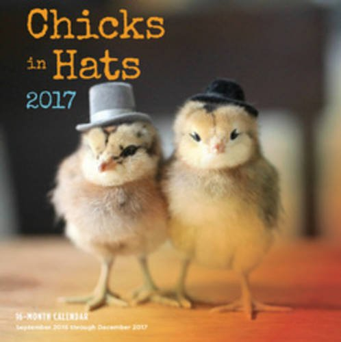Chicks in Hats 2017: 16-Month Calendar September 2016 through December 2017