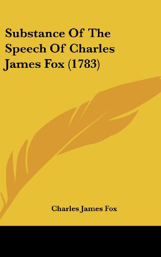 Substance Of The Speech Of Charles James Fox (1783)