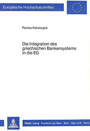 die-integration-des-griechischen-bankensystems-in-die-eg-europaische-hochschulschriften-reihe-v