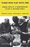 img - for Those Who Play With Fire: Gender, Fertility and Transformation in East and Southern Africa (LSE Econ Monograph - Social Anthropology) book / textbook / text book
