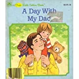 A day with my Dad (A First little Golden book)
