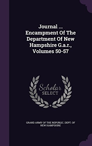 Journal ... Encampment Of The Department Of New Hampshire G.a.r., Volumes 50-57