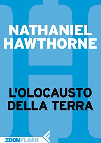 Nathaniel Hawthorne - L'olocausto della Terra (Italian Edition)