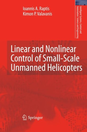 Linear and Nonlinear Control of Small-Scale Unmanned Helicopters (Intelligent Systems, Control and Automation: Science a