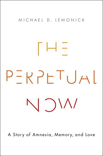 The Perpetual Now: A Story of Amnesia, Memory, and Love, by Michael D. Lemonick