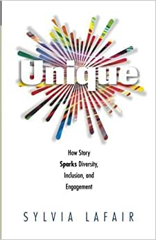 Unique: How Story Sparks Diversity, Inclusion, And Engagement