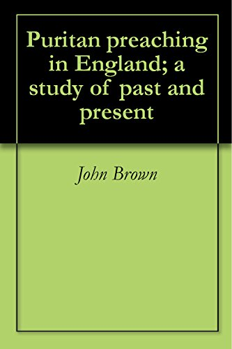 John Brown - Puritan preaching in England; a study of past and present (English Edition)