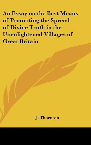 An Essay on the Best Means of Promoting the Spread of Divine Truth in the Unenlightened Villages of Great Britain