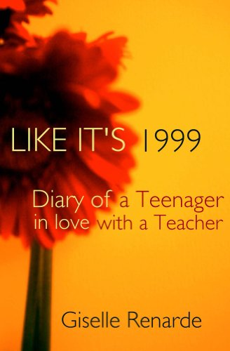 Book: LIKE IT'S 1999 - Diary of a Teenager in Love with a Teacher by Giselle Renarde