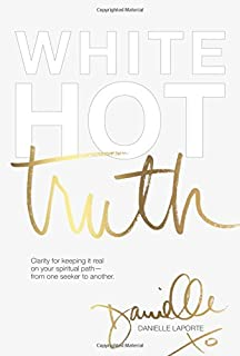 Book Cover: White Hot Truth: Clarity for Keeping It Real on Your Spiritual Path from One Seeker to Another