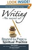 WritingThe Sacred Art: Beyond the Page to Spiritual Practice (The Art of Spiritual Living)