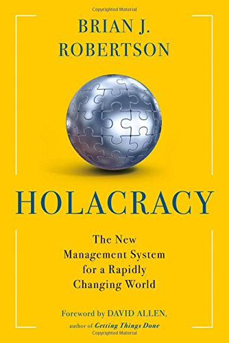 Holacraty : The New Management System for a Rapidly Changing World