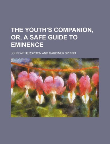 The Youth's Companion, Or, a Safe Guide to Eminence