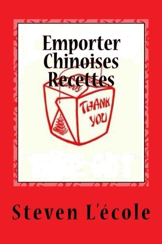 Emporter Chinoises Recettes: Délicieux, Défini (French Edition) by Steven L'école