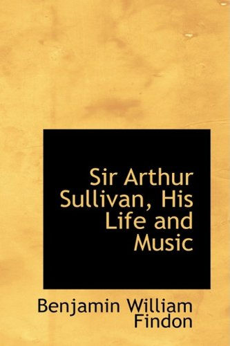 Sir Arthur Sullivan, His Life and Music