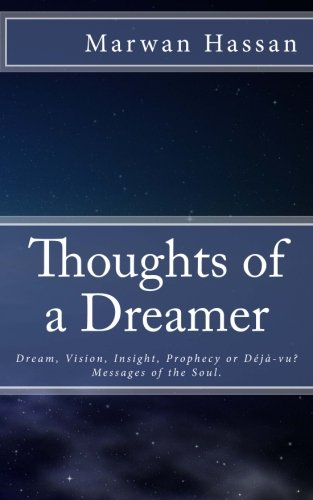 Thoughts of a Dreamer: Dream, Vision, Insight, Prophecy or Deja-vu?  Messages of the Soul. PDF