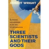 Image of Three Scientists and Their Gods: A Search for Meaning in an Age of Information