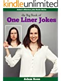 The Big Book of One Liner Jokes - Hilarious Clean, Dirty, Black, Blonde, and Many More One Liner Jokes (Adam's Hilarious Joke Books 4) (English Edition)