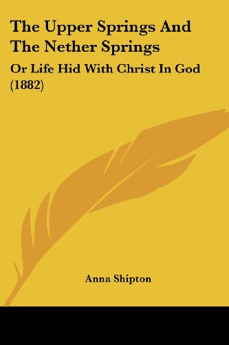 The Upper Springs and the Nether Springs: Or Life Hid with Christ in God (1882)