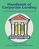Handbook of Corporate Lending: A Guide for Bankers and Financial Managers revised