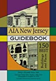 img - for AIA New Jersey Guidebook: 150 Best Buildings and Places (Rivergate Books) [Paperback] [2011] Philip Kennedy-Grant, Mark Alan Hewitt, Michael J. Mills FAIA, Alexander M. Noble, Michael Graves FAIA, Karen Nichols FAIA book / textbook / text book