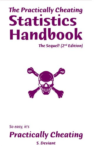 The Practically Cheating Statistics Handbook, The Sequel! (2nd Edition), by S Deviant