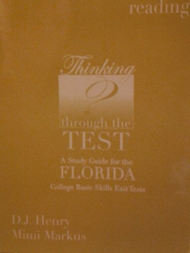 Thinking Through the Test a Study Guide for the Florida College Basic Skills Exit Tests: Reading