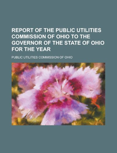 Report of the Public Utilities Commission of Ohio to the Governor of the State of Ohio for the Year