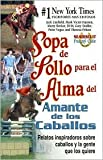 img - for Sopa de pollo para el alma del amante de los caballos (Chicken Soup for the Horse Lover's Soul) by Jack Canfield, Mark Victor Hansen, Marty Becker, D.V.M., Gary Seidler, Peter Vegso book / textbook / text book