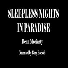 Sleepless Nights in Paradise Audiobook by Dean Moriarty Narrated by Gary Roelofs