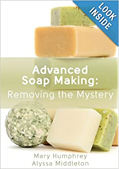 - Advanced Soapmaking: Removing the Mystery