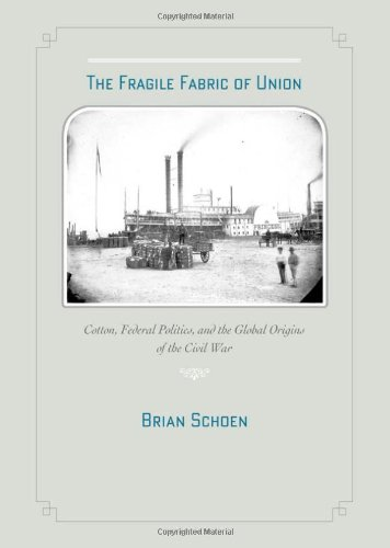 The Fragile Fabric of Union: Cotton, Federal Politics, and the Global Origins of the Civil War