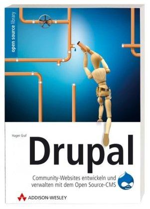 Drupal. Community-Websites entwickeln und verwalten mit dem Open Source-CMS. Zu Drupal 4.7. Mit CD-ROM.