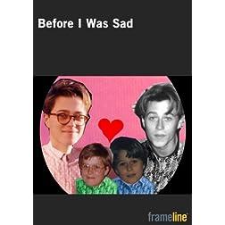 Before I was Sad