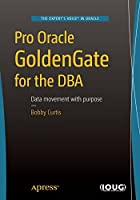 Pro Oracle GoldenGate for the DBA Front Cover