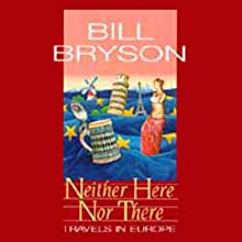 Neither Here Nor There: Travels in Europe (       ABRIDGED) by Bill Bryson Narrated by Bill Bryson