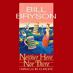 Neither Here Nor There: Travels in Europe | [Bill Bryson]