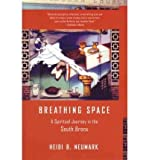 img - for [(Breathing Space: A Spiritual Journey in the South Bronx )] [Author: Heidi Neumark] [Sep-2004] book / textbook / text book