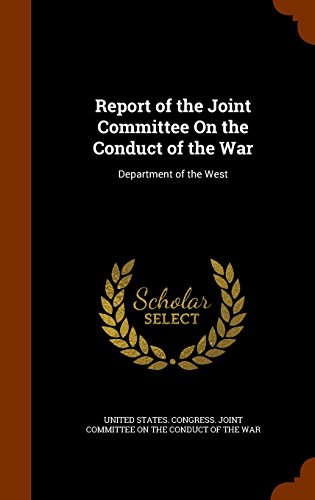 Report of the Joint Committee On the Conduct of the War: Department of the West