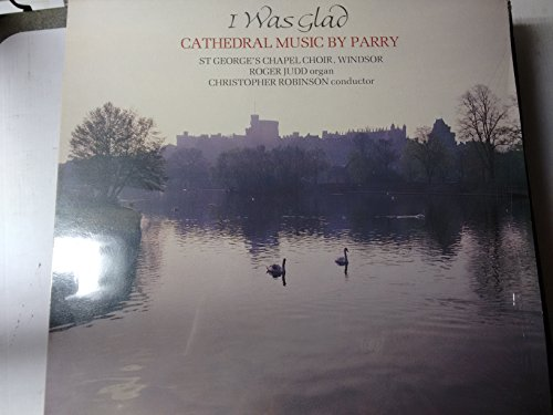"""I Was Glad - Cathederal Music by Parry: I Was Glad when they said unto me; Evening Service in D major (The Great); Songs of Farewell; Hear my Words, ye People; Jerusalem (and did those feet in ancient time)-HYP A 66273-Vinyl LP-HYPERION - Inghilterra-PARRY Charles Hubert """"Hastings"""" (Inghilterra)-Choir of St. George's Chapel, Windsor; JUDD Roger (organo); ROBINSON Christopher (dir)"""