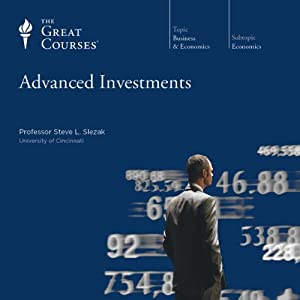 Advanced Investments  by The Great Courses Narrated by Professor Steve L. Slezak, PhD
