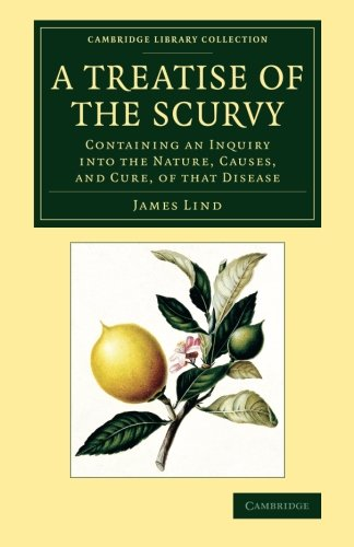 A Treatise of the Scurvy, in Three Parts: Containing an Inquiry into the Nature, Causes, and Cure, of that Disease (Cambridge Library Collection - History of Medicine)